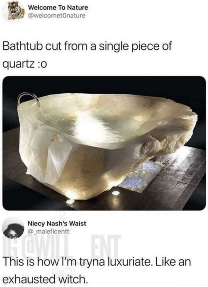 """37 Best Exhausted Memes - """"Bathtub cut from a single piece of quartz. This is how I'm tryna luxuriate. Like an exhausted witch."""""""