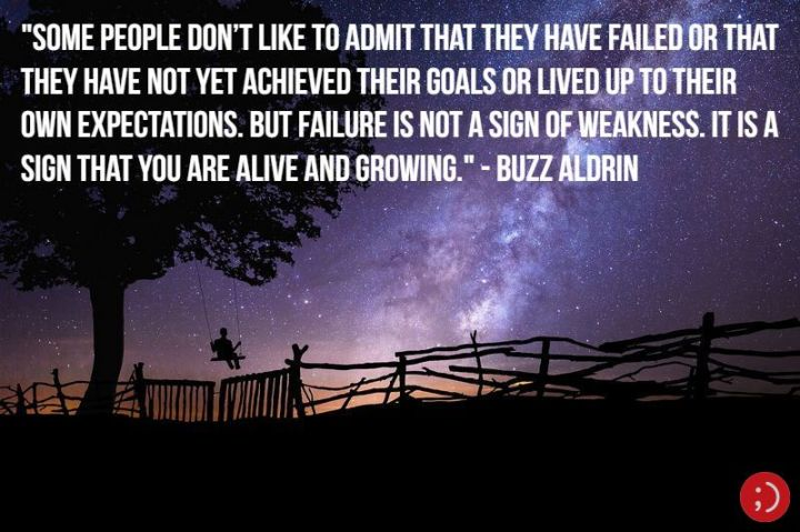 "17 Buzz Aldrin Quotes - ""Some people don't like to admit that they have failed or that they have not yet achieved their goals or lived up to their own expectations. But failure is not a sign of weakness. It is a sign that you are alive and growing."""