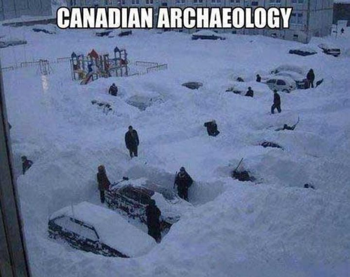 "55 Funny Winter Memes - ""Canadian archaeology."""