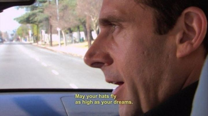 "30 Michael Scott quotes - ""May your hats fly as high as your dreams."""
