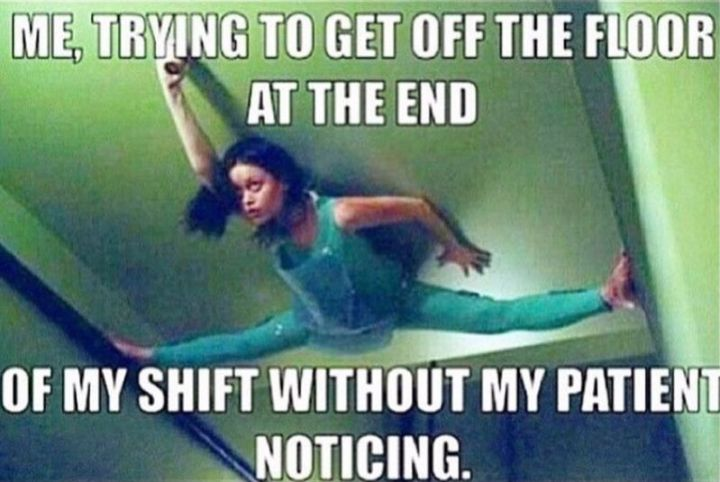 """101 Funny Nursing Memes - """"Me, trying to get off the floor at the end of my shift without my patient noticing."""""""