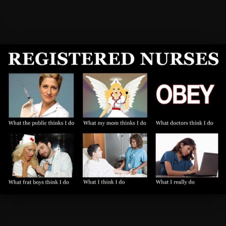 "101 Funny Nursing Memes - ""Registered nurses. What the public thinks I do. What my mom thinks I do. What doctors think I do. What frat boys think I do. What I think I do. What I really do."""