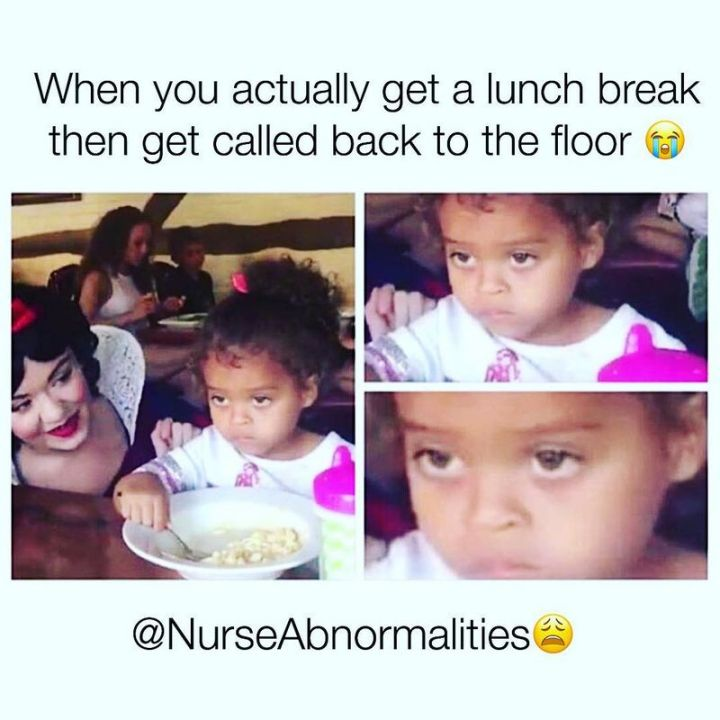 """101 Funny Nursing Memes - """"When you actually get a lunch break then get called back to the floor."""""""