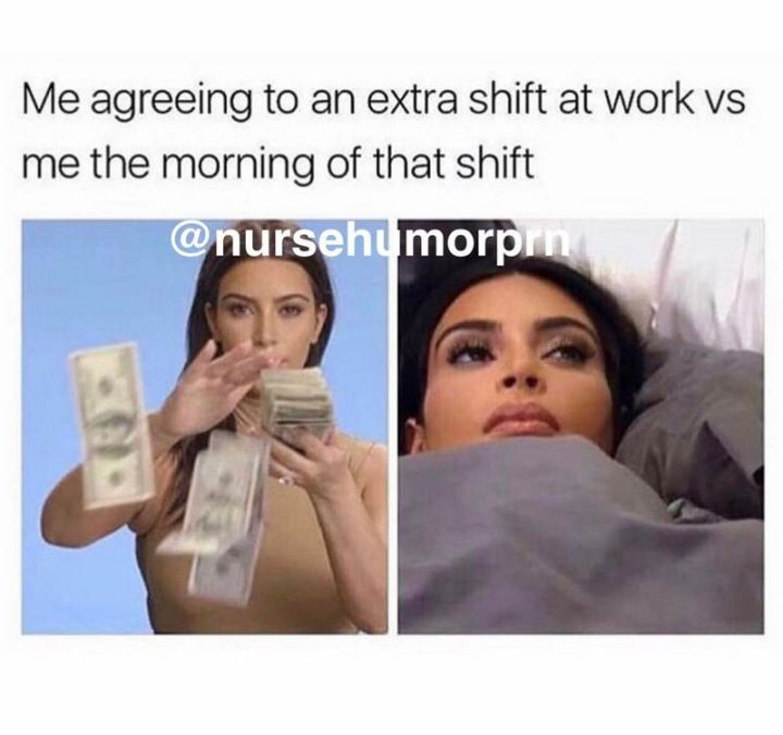 """101 Funny Nursing Memes - """"Me agreeing to an extra shift at work vs me the morning of that shift."""""""