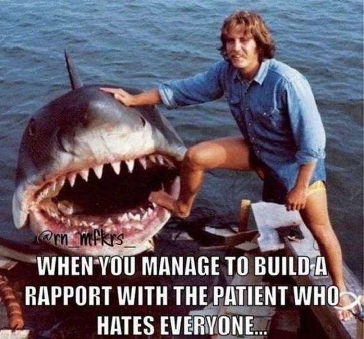 """101 Funny Nursing Memes - """"When you manage to build a rapport with the patient who hates everyone..."""""""