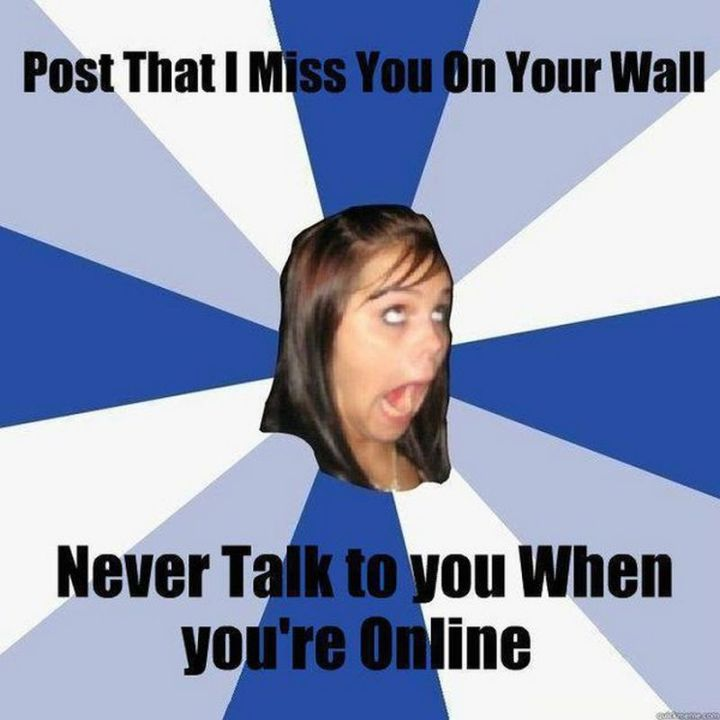 """101 I miss you memes - """"Post that I miss you on your wall. Never talk to you when you're online."""""""