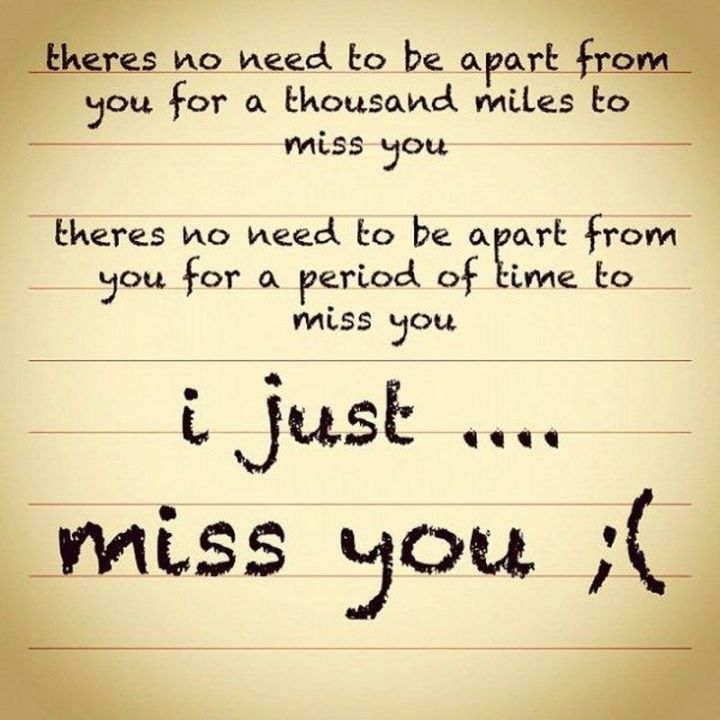 """101 I miss you memes - """"There's no need to be apart from you for a thousand miles to miss you. There's no need to be apart from you for a period of time to miss you. I just...miss you ;("""""""