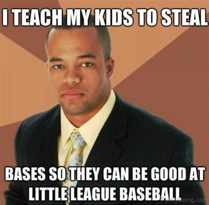 """71 Funny Dad Memes - """"I teach my kids to steal bases so they can be good at little league baseball."""""""