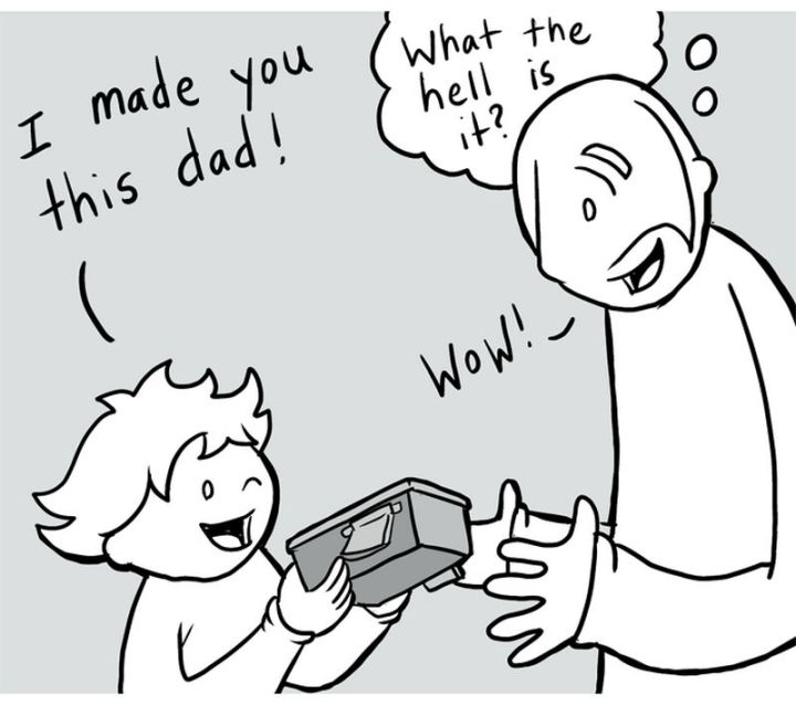 """71 Funny Dad Memes - """"I made you this dad! Wow! What the hell is it?"""""""