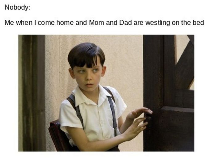 """71 Funny Dad Memes - """"Nobody: Me: When I come home and mom and dad are wrestling on the bed."""""""