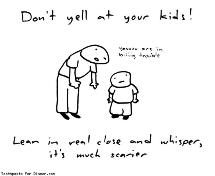 """101 Funny Mom Memes - """"Don't yell at your kids! Lean in real close and whisper, it's much scarier."""""""