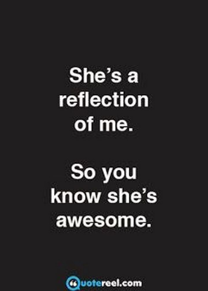 """101 Funny Mom Memes - """"She's a reflection of me. So you know she's awesome."""""""