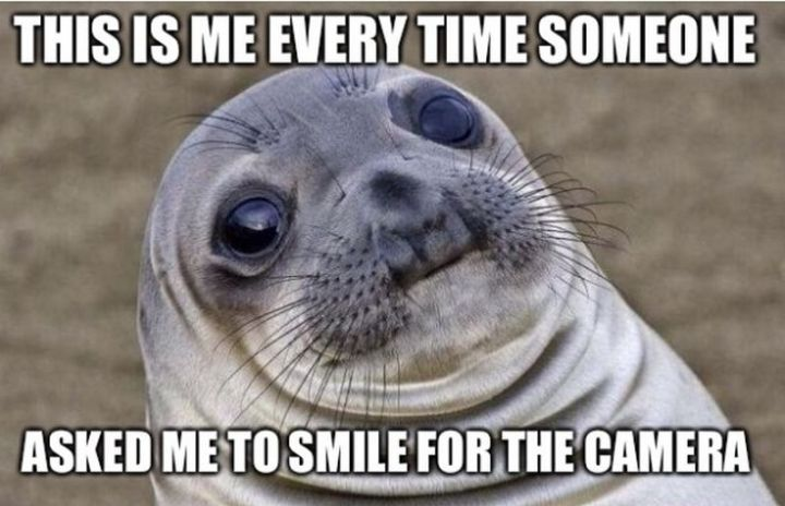"""101 Smile Memes - """"This is me every time someone asked me to smile for the camera."""""""