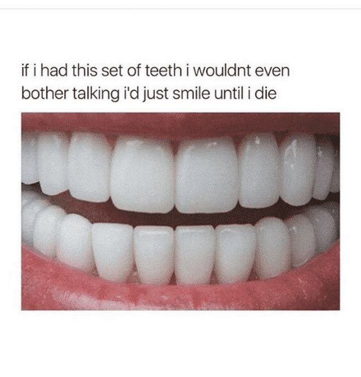 """101 Smile Memes - """"If I had this set of teeth I wouldn't even bother talking. I'd just smile until I die."""""""
