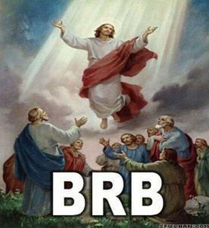 "65 Christian Jesus Memes - ""Be right back."""