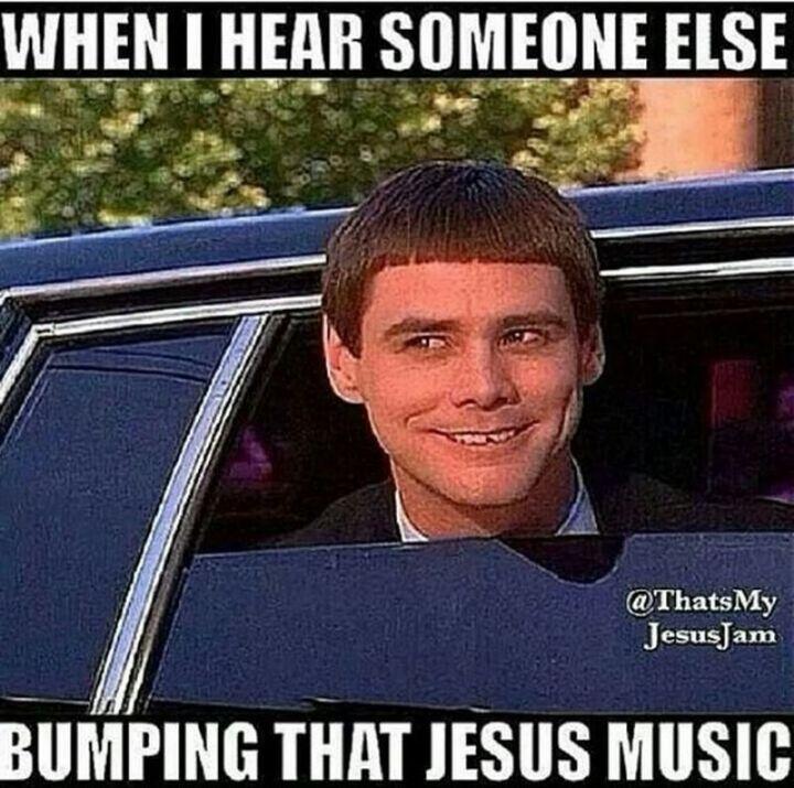 "65 Christian Jesus Memes - ""When I hear someone else bumping that Jesus music."""