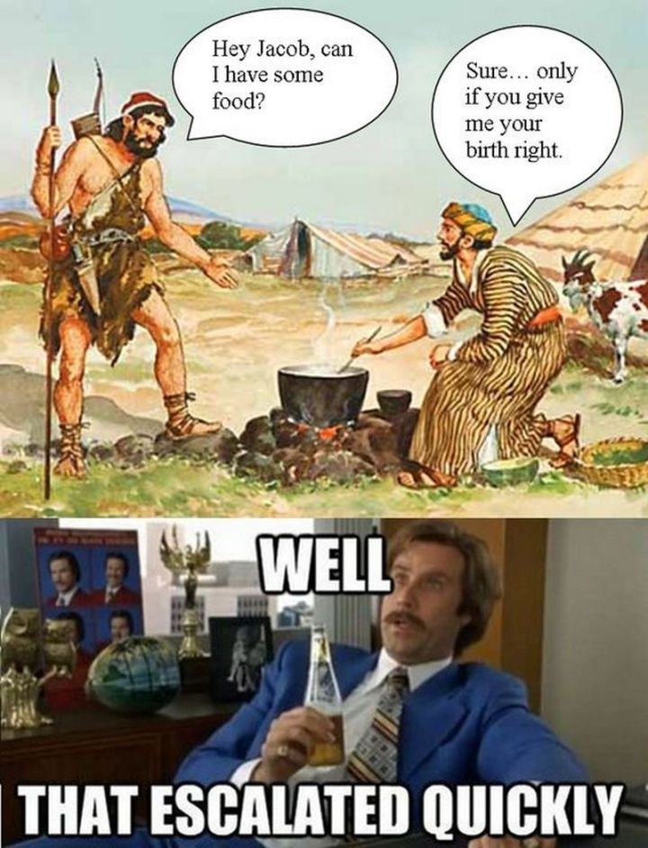 """65 Christian Jesus Memes - """"Hey Jacob, can I have some food? Sure...only if you give me your birthright. Well, that escalated quickly."""""""