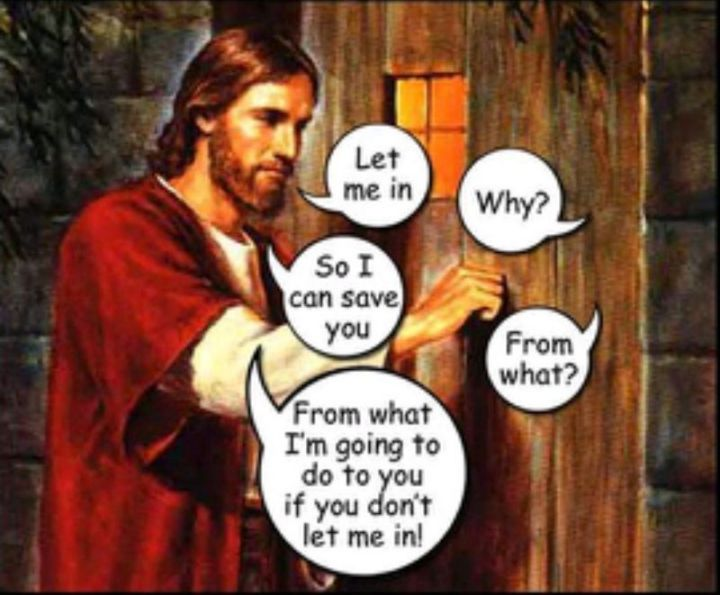 """65 Christian Jesus Memes - """"Let me in. Why? So I can save you. From what? From what I'm going to do to you if you don't let me in!"""""""