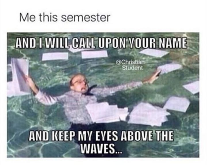 """65 Christian Jesus Memes - """"Me this semester: And I will call upon your name and keep my eyes above the waves..."""""""