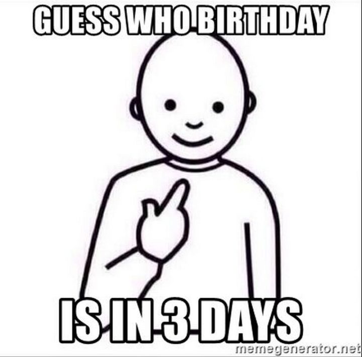 101 It S My Birthday Memes To Share Your Birthday Month Excitement