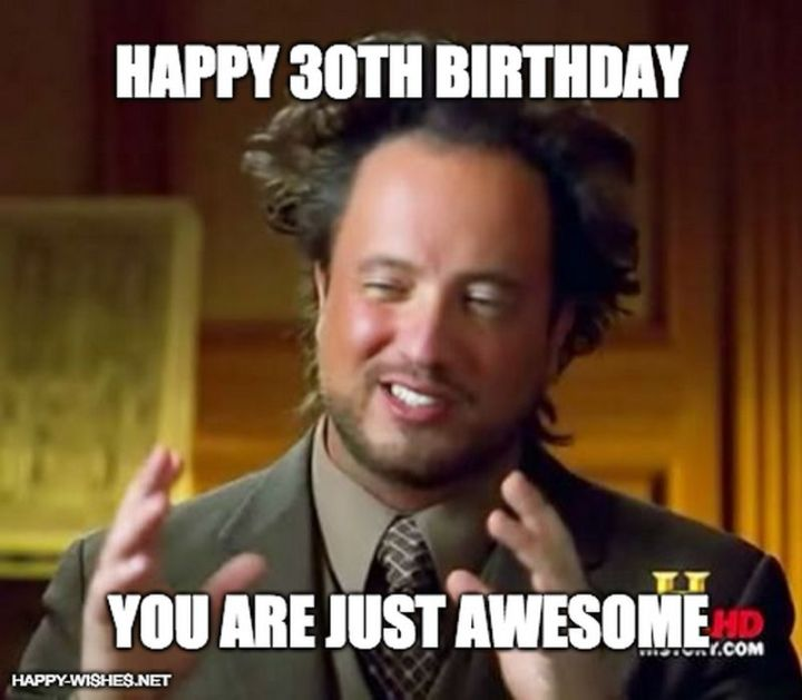 "101 Happy 30th Birthday Memes - ""Happy 30th birthday. You are just awesome."""