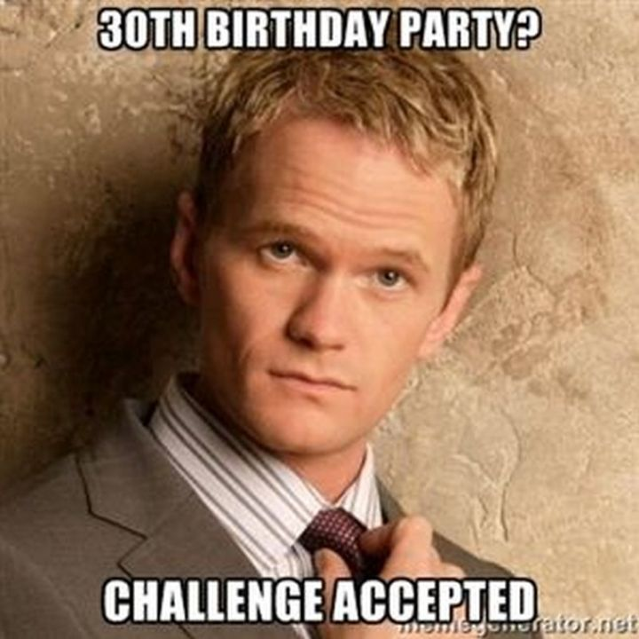 "101 Happy 30th Birthday Memes - ""30 birthday party? Challenge accepted."""