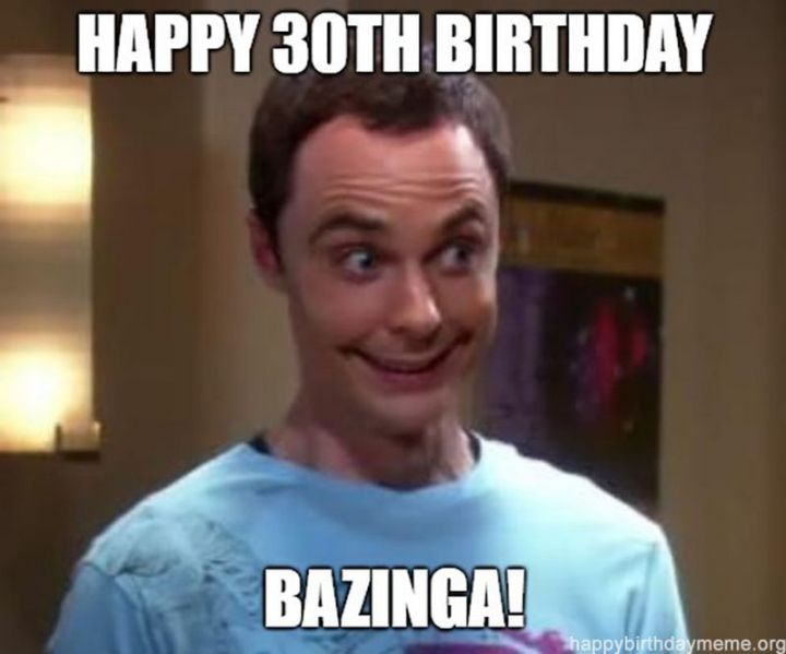 "101 Happy 30th Birthday Memes - ""Happy 30th birthday. Bazinga!"""