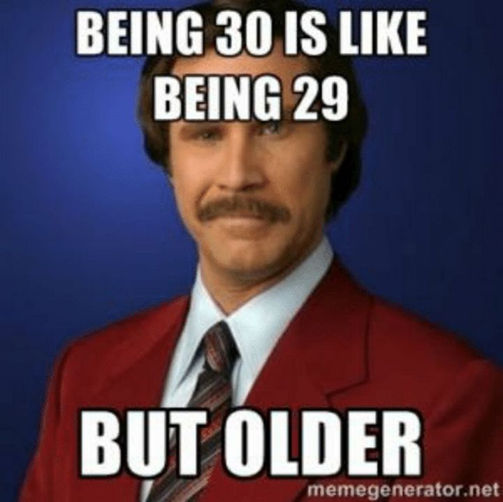 "101 Happy 30th Birthday Memes - ""Being 30 is like being 29 but older."""