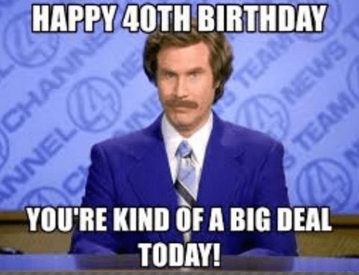 "101 Happy 40th Birthday Memes - ""Happy 40th birthday, you're kind of a big deal today!"""