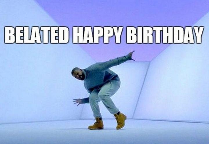 "85 Happy Belated Birthday Memes - ""Belated happy birthday."""