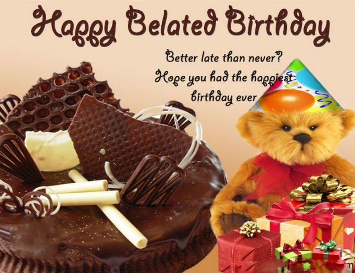 """85 Happy Belated Birthday Memes - """"Happy belated birthday. Better late than never? Hope you had the happiest birthday ever."""""""