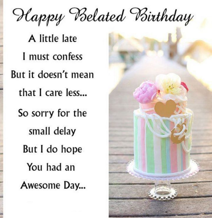 """85 Happy Belated Birthday Memes - """"Happy Belated Birthday Meme. A little late, I must confess. But it doesn't mean that I care less...So sorry for the small delay, but I do hope You had an Awesome Day..."""""""