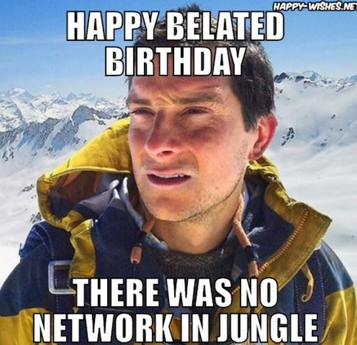 """85 Happy Belated Birthday Memes - """"Happy belated birthday. There was no network in the jungle."""""""