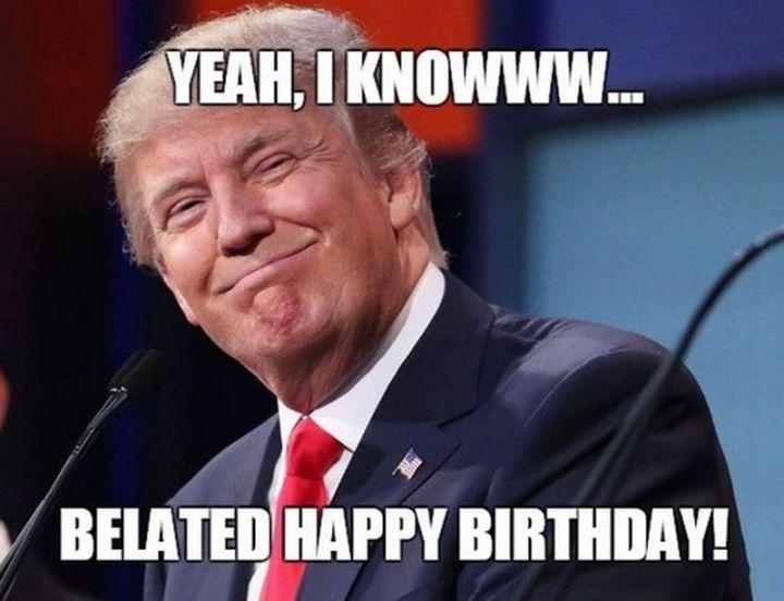 "85 Happy Belated Birthday Memes - ""Yeah, I knowww...Belated happy birthday!"""