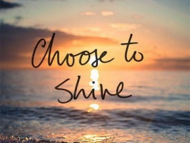 """75 Good Morning Quotes - """"Choose to shine."""" - Anonymous"""