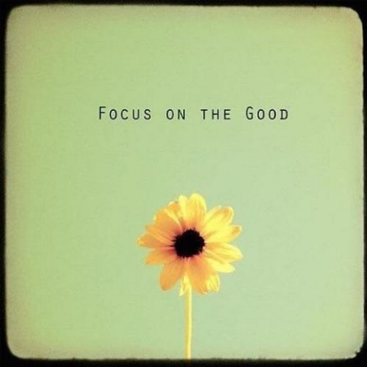 """75 Good Morning Quotes - """"Focus on the good."""" - Anonymous"""