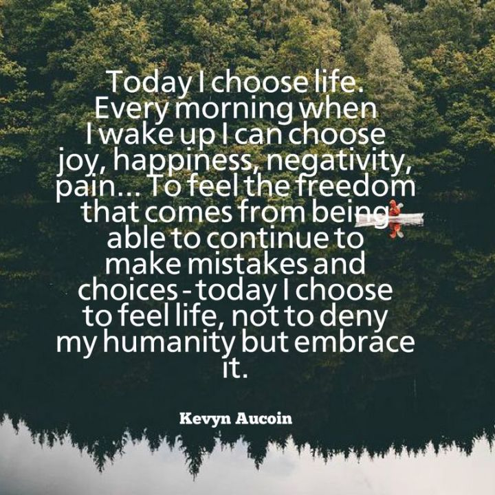 """75 Good Morning Quotes - """"Today I choose life. Every morning when I wake up I can choose joy, happiness, negativity, pain...To feel the freedom that comes from being able to continue to make mistakes and <a href="""