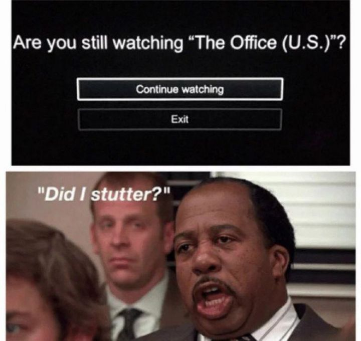 """57 Funny 'the Office' Memes - """"Are you still watching 'The Office (U.S.)'? [Continue watching or Exit] Did I stutter?"""""""