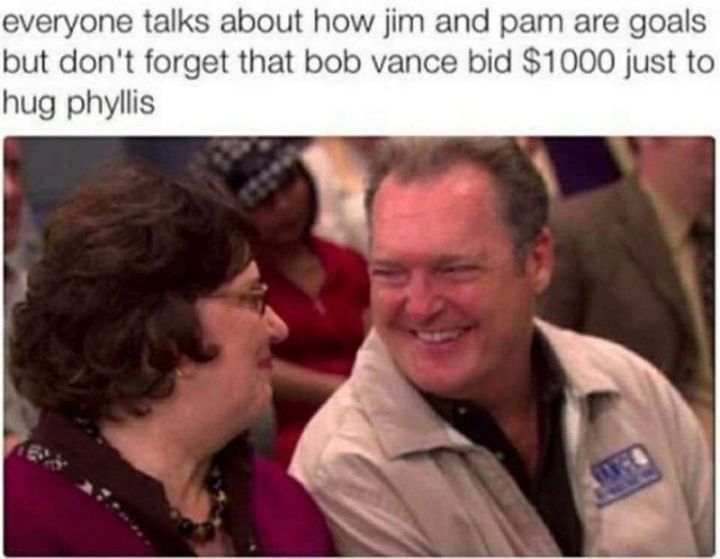 """57 Funny 'the Office' Memes - """"Everyone talks about how Jim and Pam are goals but don't forget that Bob Vance bid $1000 just to hug Phyllis."""""""