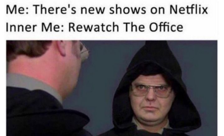 """57 Funny 'the Office' Memes - """"Me: There are new shows on Netflix. Inner Me: Rewatch 'The Office'."""""""