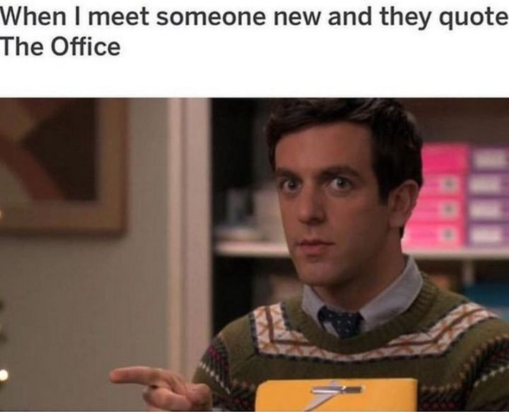 """57 Funny 'the Office' Memes - """"When I meet someone new and they quote 'The Office'."""""""