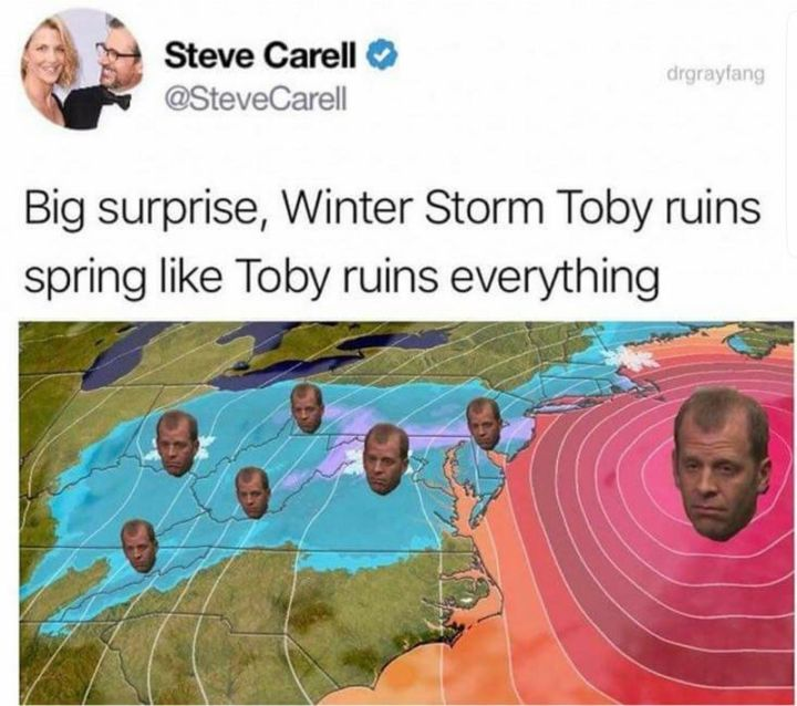 """57 Funny 'the Office' Memes - """"Big surprise, winter storm Toby ruins Spring like Toby ruins everything."""""""