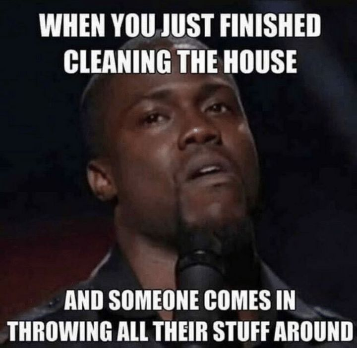 """61 Funny Clean Memes - """"When you just finished cleaning the house and someone comes in throwing all their stuff around."""""""