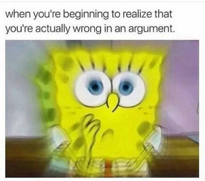 """59 Girlfriend Memes - """"When you're beginning to realize that you're actually wrong in an argument."""""""
