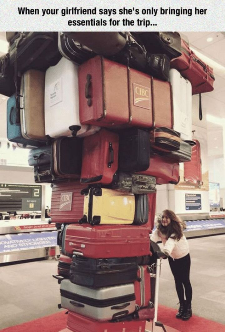 """59 Girlfriend Memes - """"When your girlfriend says she's only bringing her essentials for the trip..."""""""