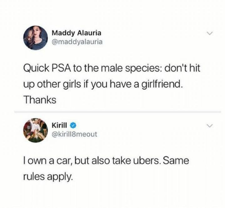 """59 Girlfriend Memes - """"Quick PSA to the male species: Don't hit up other girls if you have a girlfriend. Thanks. I own a car, but also take Ubers. Same rules apply."""""""