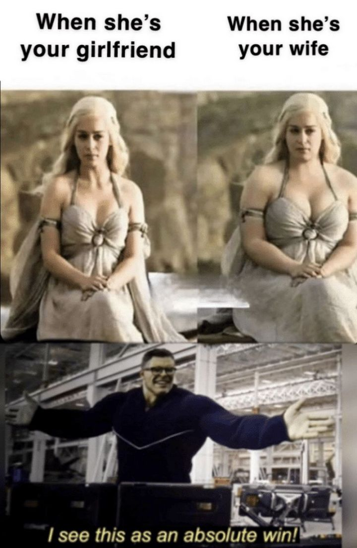 """59 Girlfriend Memes - """"When she's your girlfriend VS When she's your wife. I see this as an absolute win!"""""""