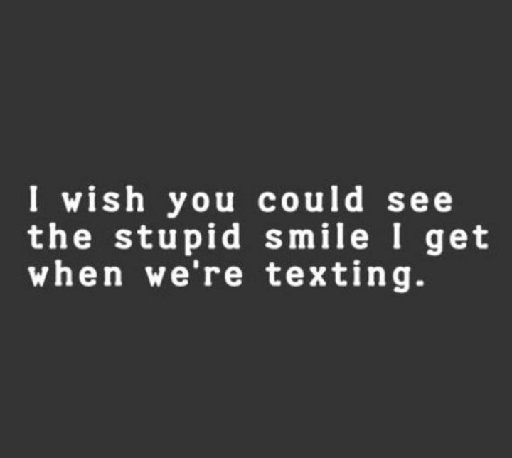 """59 Girlfriend Memes - """"I wish you could see the stupid smile I get when we're texting."""""""