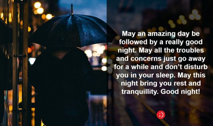 """51 Good Night Images and Quotes - """"May an amazing day be followed by a really good night. May all the troubles and concerns just go away for a while and don't disturb you in your sleep. May this night bring you rest and tranquility. Goodnight!"""""""