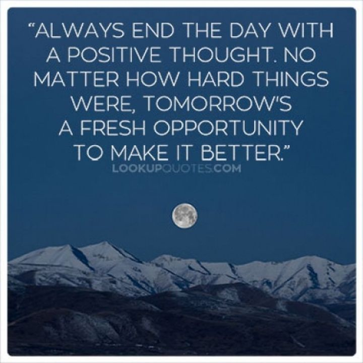 """51 Good Night Images and Quotes - """"Always end the day with a positive thought. No matter how hard things were, tomorrow's a fresh opportunity to make it better."""""""